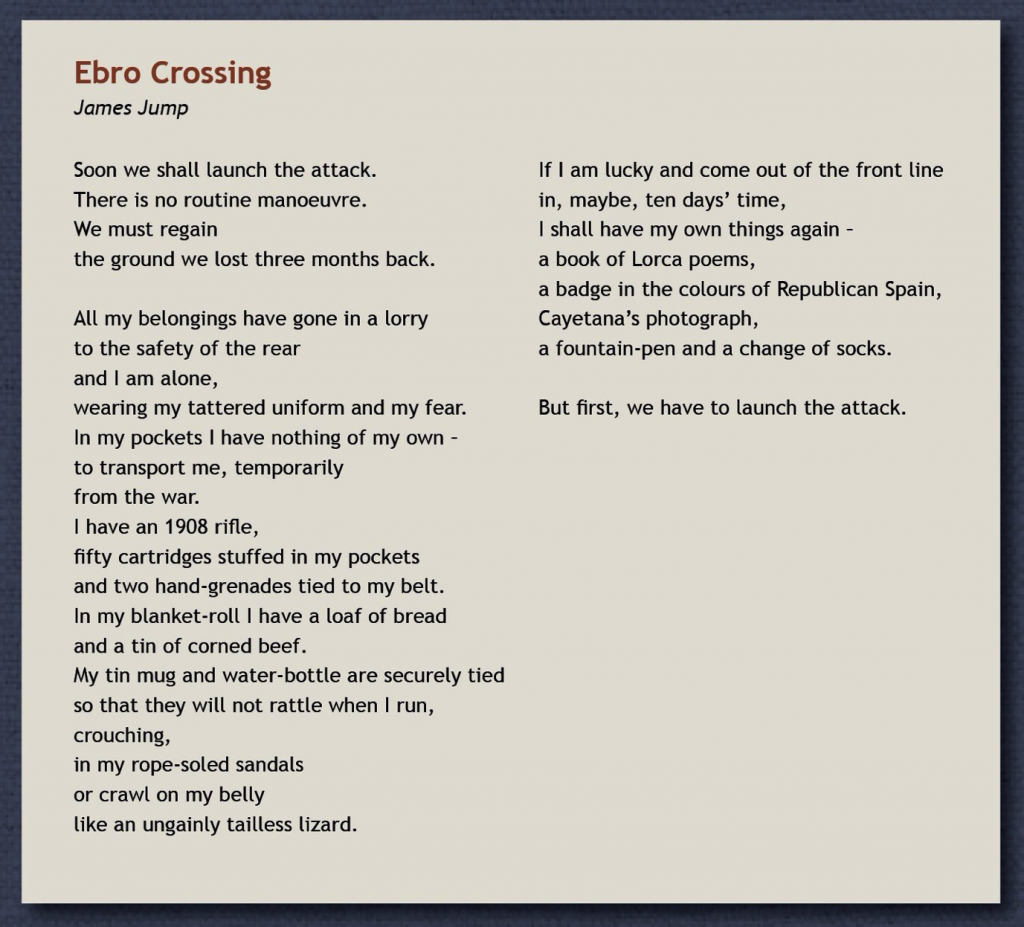 'Ebro Crossing' by James Jump is one of a number of poems included in the multitouch iBook edition of 'A World Between Us' from the magnificent collection 'Poems from Spain: International Brigaders on the Spanish Civil War' by kind permission of the editor, Jim Jump.